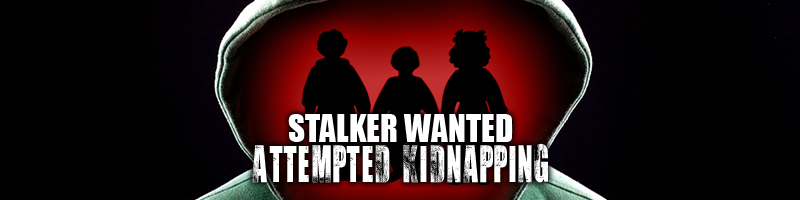 Stalker Wanted For Attempted Kidnapping of 3 children Image